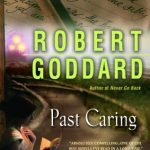 Past Caring by Robert Goddard Madeira